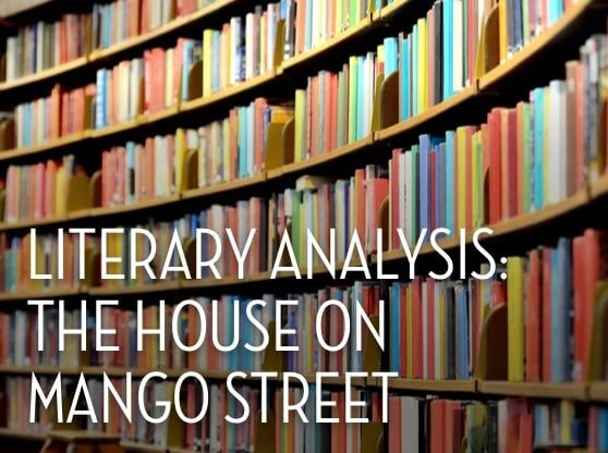 Literary Analysis: The House on Mango Street